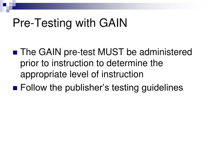 Pre-Testing with GAIN