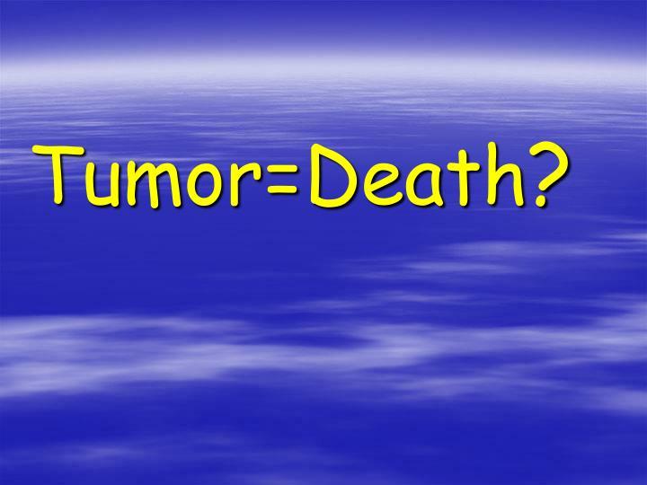 Tumor=Death