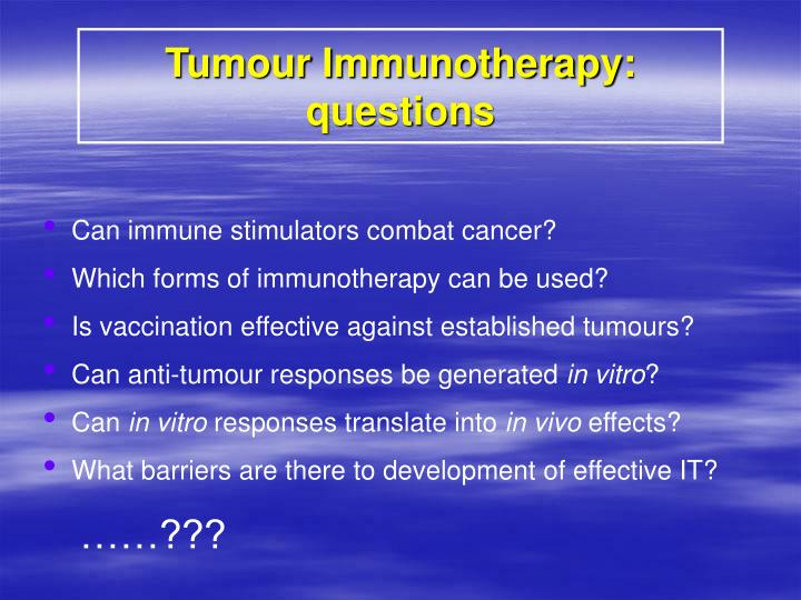 Tumour Immunotherapy: questions