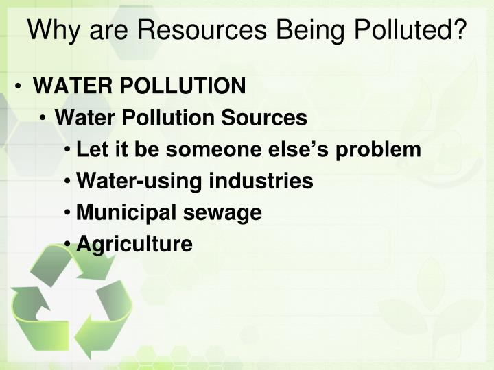 Why are Resources Being Polluted?