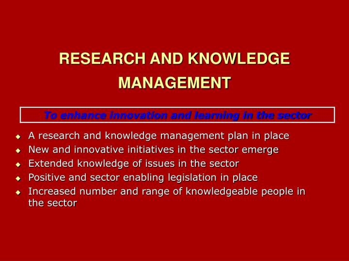 A research and knowledge management plan in place