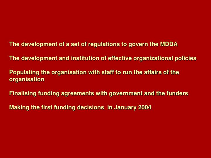 The development of a set of regulations to govern the MDDA