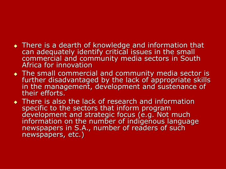 There is a dearth of knowledge and information that can adequately identify critical issues in the small commercial and community media sectors in South Africa for innovation