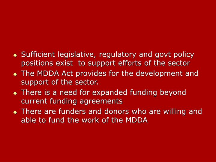 Sufficient legislative, regulatory and govt policy positions exist  to support efforts of the sector
