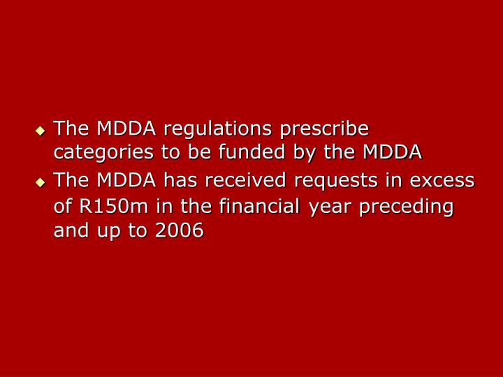 The MDDA regulations prescribe categories to be funded by the MDDA