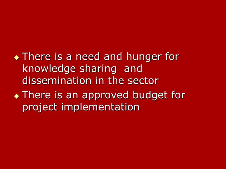There is a need and hunger for knowledge sharing  and dissemination in the sector