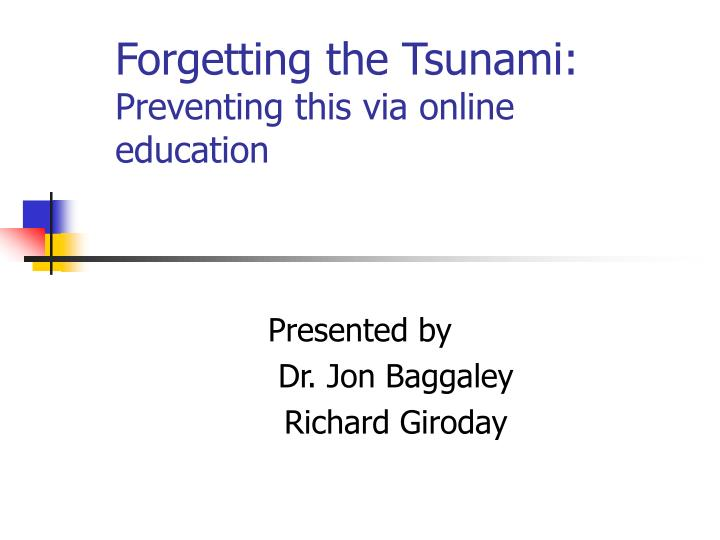 Forgetting the tsunami preventing this via online education