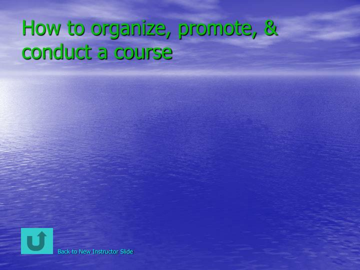 How to organize, promote, & conduct a course