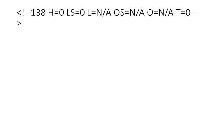 <!--138 H=0 LS=0 L=N/A OS=N/A O=N/A T=0-->