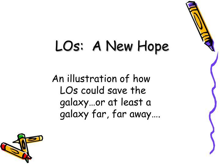 LOs:  A New Hope