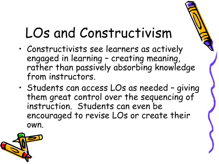 Constructivists see learners as actively engaged in learning – creating meaning, rather than passively absorbing knowledge from instructors.