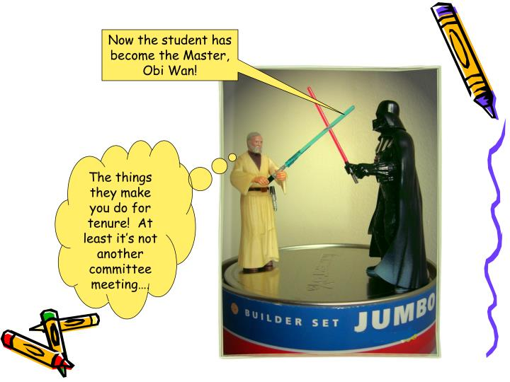 Now the student has become the Master, Obi Wan!
