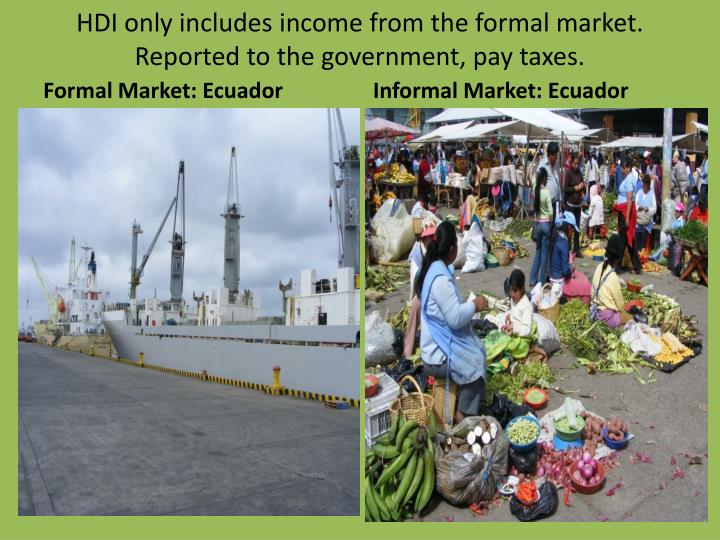 HDI only includes income from the formal market. Reported to the government, pay taxes.