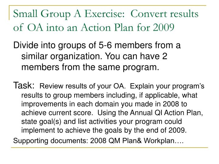 Small Group A Exercise:  Convert results of OA into an Action Plan for 2009