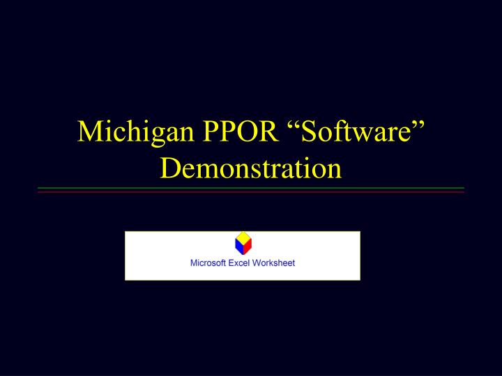 "Michigan PPOR ""Software"" Demonstration"