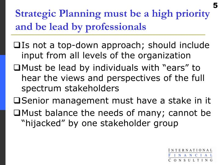 Strategic Planning must be a high priority and be lead by professionals