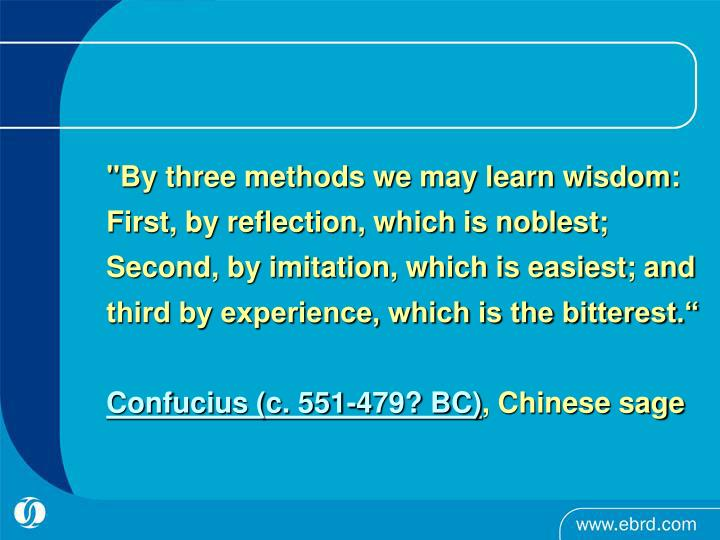 """""""By three methods we may learn wisdom: First, by reflection, which is noblest; Second, by imitation, which is easiest; and third by experience, which is the bitterest."""""""