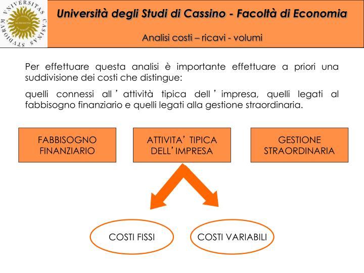 Per effettuare questa analisi è importante effettuare a priori una suddivisione dei costi che distingue: