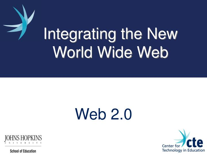 Integrating the New World Wide Web