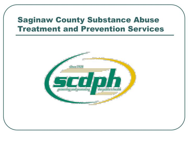 Saginaw County Substance Abuse Treatment and Prevention Services