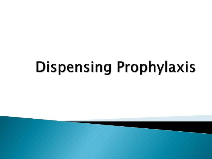 Dispensing Prophylaxis