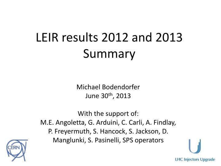 LEIR results 2012 and 2013 Summary