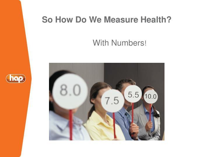 So How Do We Measure Health?