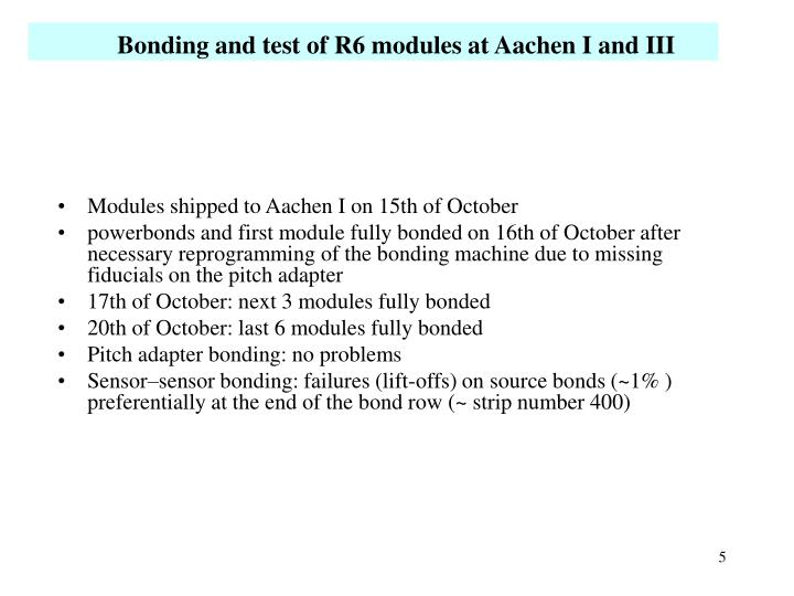 Bonding and test of R6 modules at Aachen I and III