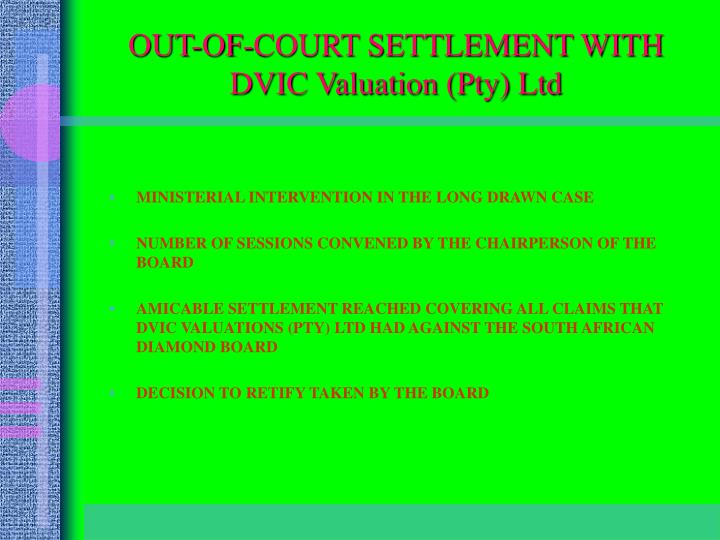 OUT-OF-COURT SETTLEMENT WITH DVIC Valuation (Pty) Ltd