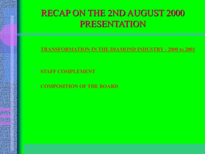 RECAP ON THE 2ND AUGUST 2000 PRESENTATION