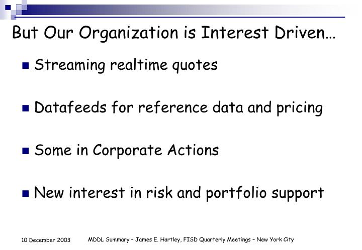 But Our Organization is Interest Driven…