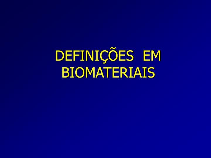 DEFINIÇÕES  EM  BIOMATERIAIS