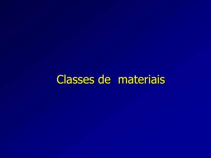 Classes de  materiais