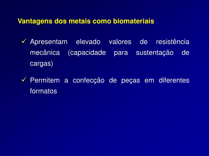 Vantagens dos metais como biomateriais