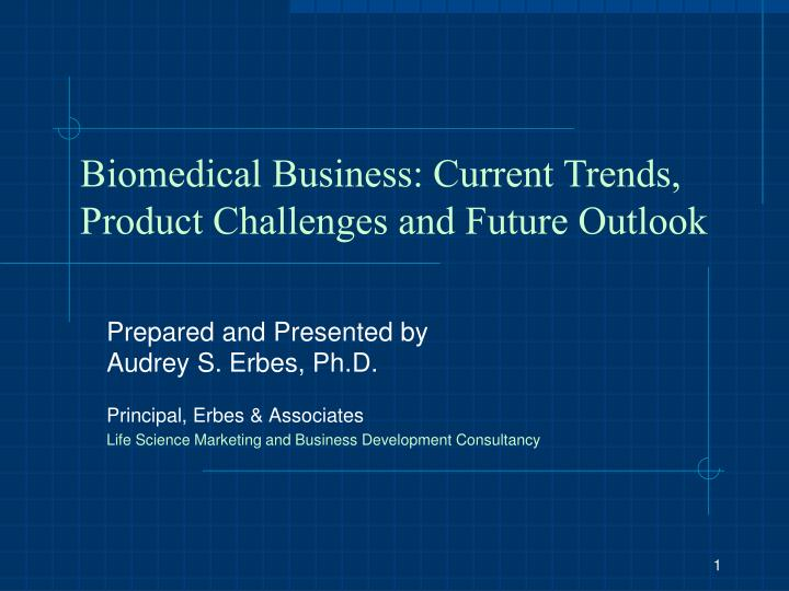 Biomedical Business: Current Trends, Product Challenges and Future Outlook