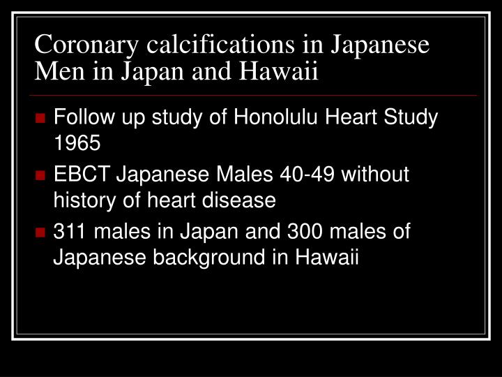 Coronary calcifications in Japanese Men in Japan and Hawaii