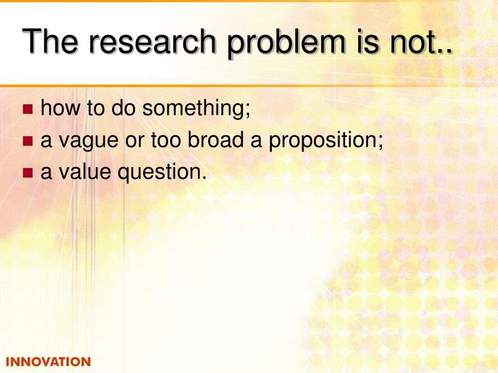 The research problem is not..