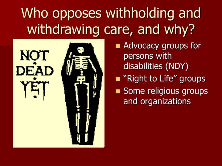 Who opposes withholding and withdrawing care, and why?