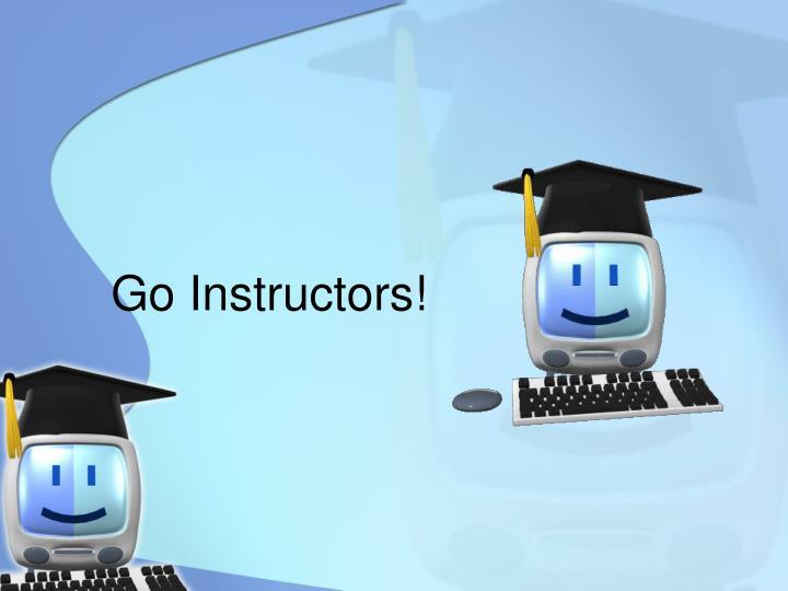 Go Instructors!