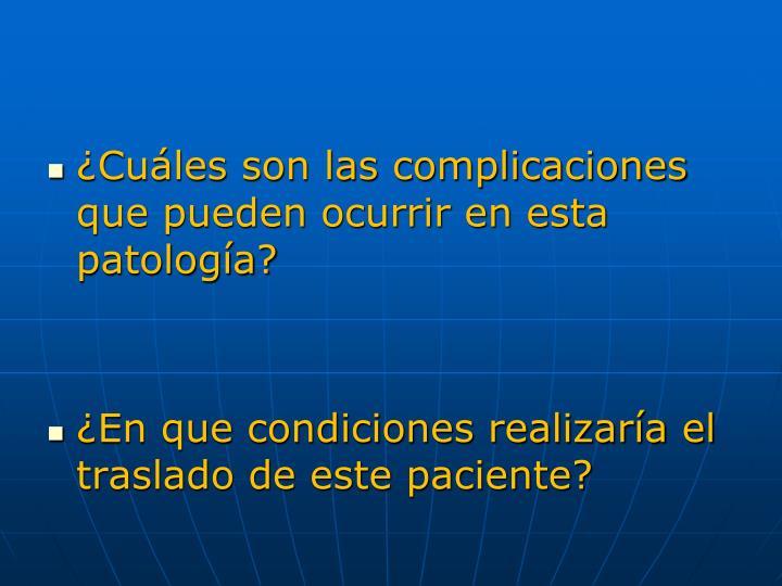 ¿Cuáles son las complicaciones que pueden ocurrir en esta patología?