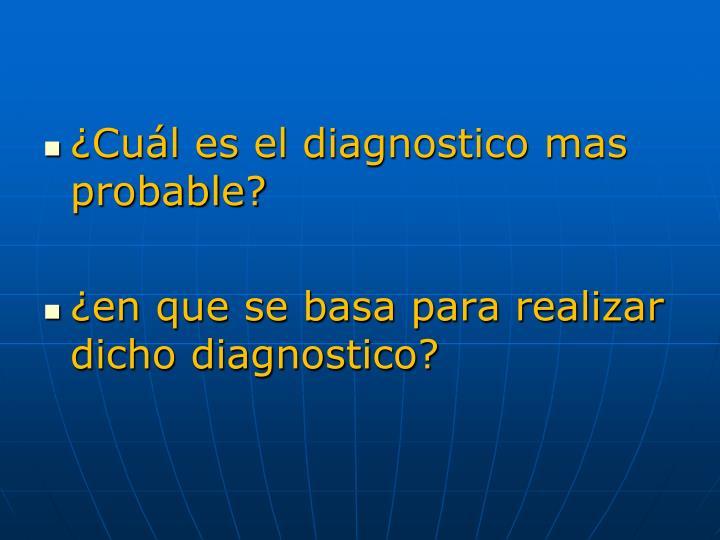¿Cuál es el diagnostico mas probable?