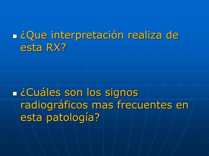 ¿Que interpretación realiza de esta RX