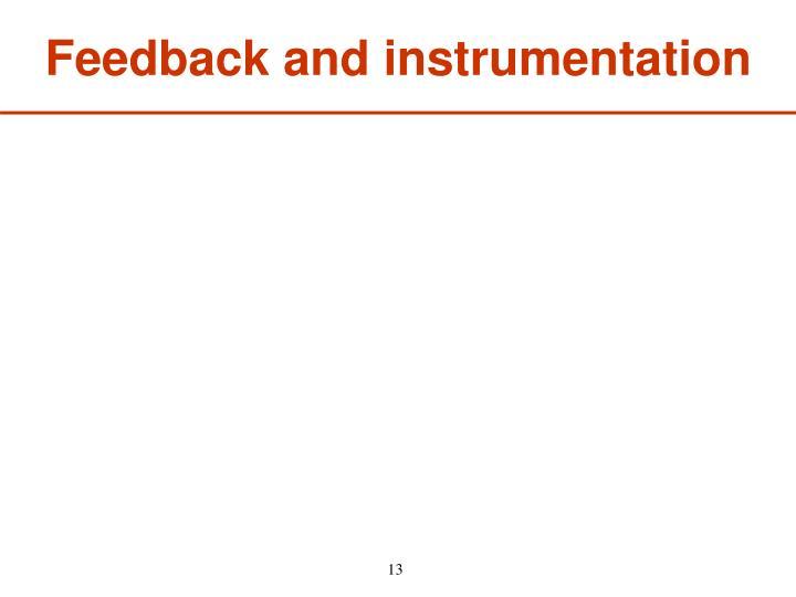 Feedback and instrumentation