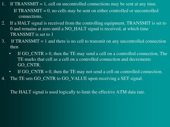 If TRANSMIT = 1, cell on uncontrolled connections may be sent at any time.