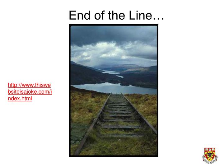 End of the Line…
