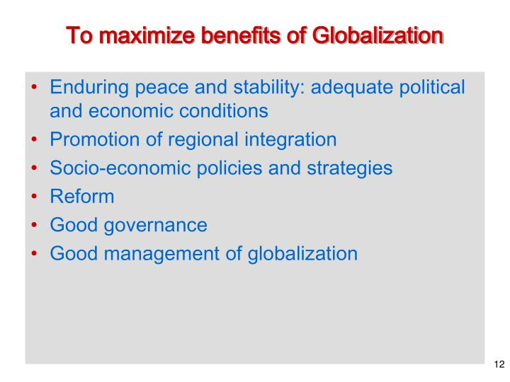 To maximize benefits of Globalization