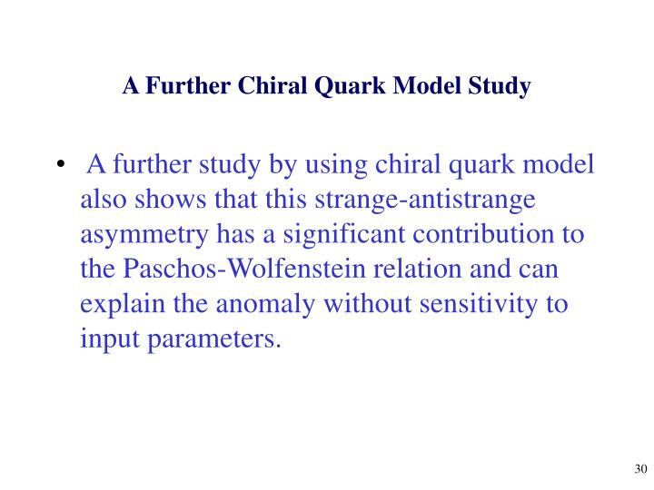 A Further Chiral Quark Model Study