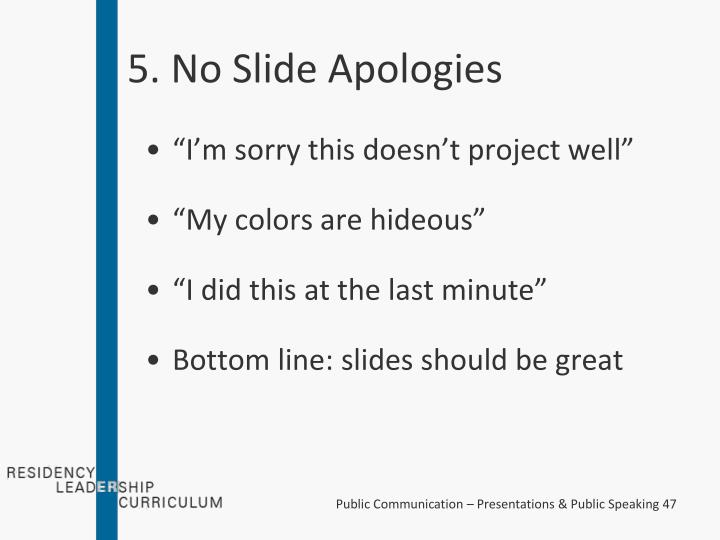 5. No Slide Apologies