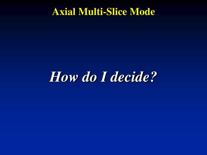 Axial Multi-Slice Mode