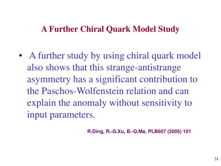 A Further Chiral Quark Model Study